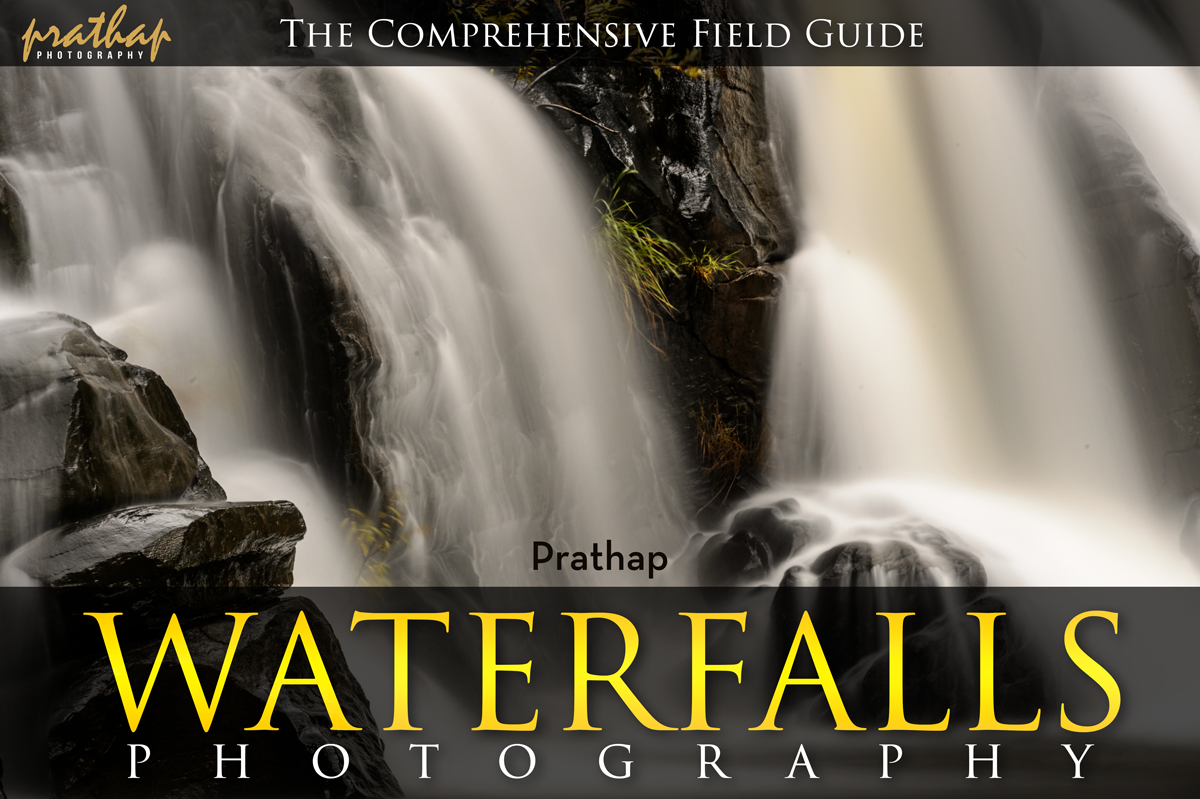 Waterfalls Photography A Comprehensive Guide for Beginners. An eBook about how to shoot waterfalls to get silky smooth effects. Long Exposure Photography.