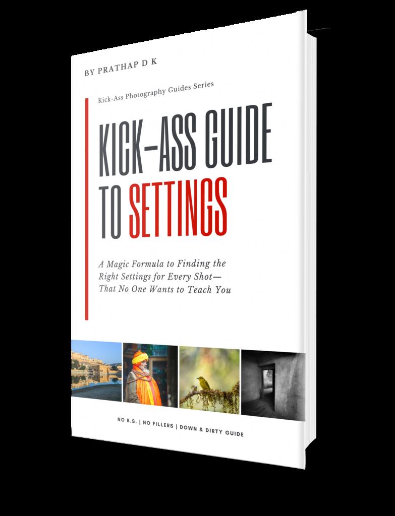 Settings ebook. Photography DSLR settings. Kick-Ass Guide to Settings by Prathap D K